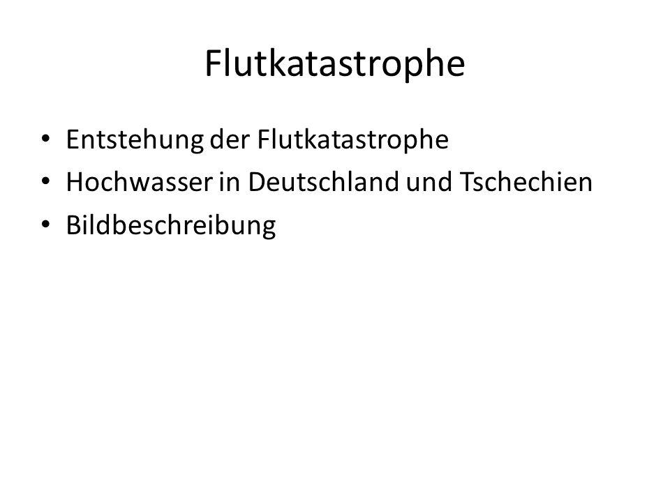 Flutkatastrophe Entstehung der Flutkatastrophe Hochwasser in Deutschland und Tschechien Bildbeschreibung