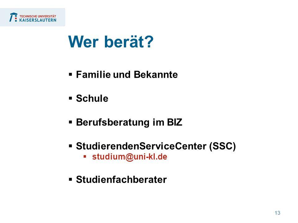 13  Familie und Bekannte  Schule  Berufsberatung im BIZ  StudierendenServiceCenter (SSC)  studium@uni-kl.de  Studienfachberater Wer berät?