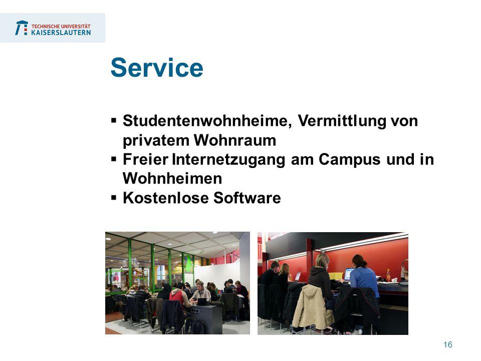 16  Studentenwohnheime, Vermittlung von privatem Wohnraum  Freier Internetzugang am Campus und in Wohnheimen  Kostenlose Software Service