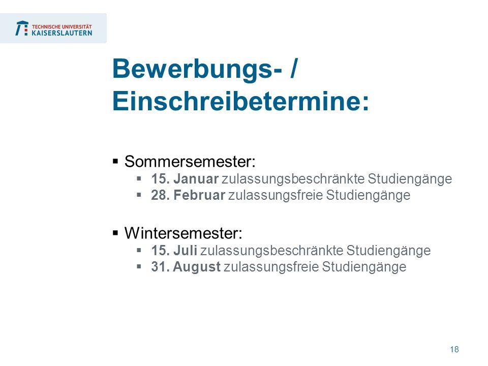18  Sommersemester:  15. Januar zulassungsbeschränkte Studiengänge  28. Februar zulassungsfreie Studiengänge  Wintersemester:  15. Juli zulassung