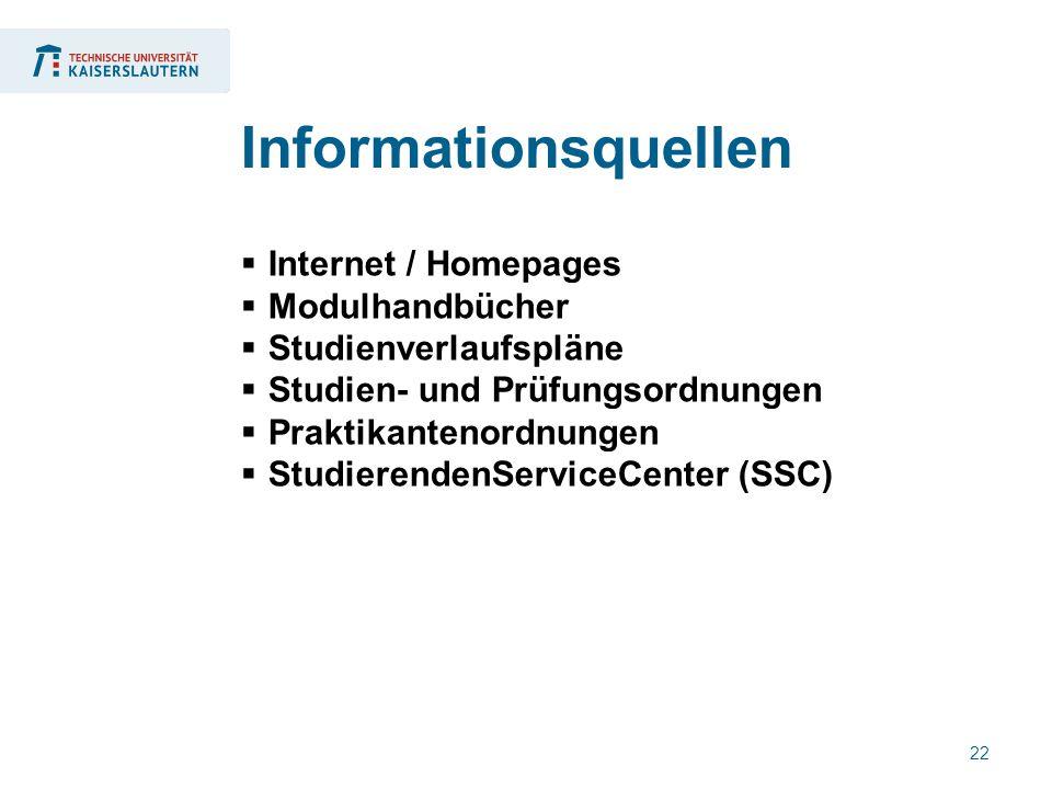 22  Internet / Homepages  Modulhandbücher  Studienverlaufspläne  Studien- und Prüfungsordnungen  Praktikantenordnungen  StudierendenServiceCenter (SSC) Informationsquellen