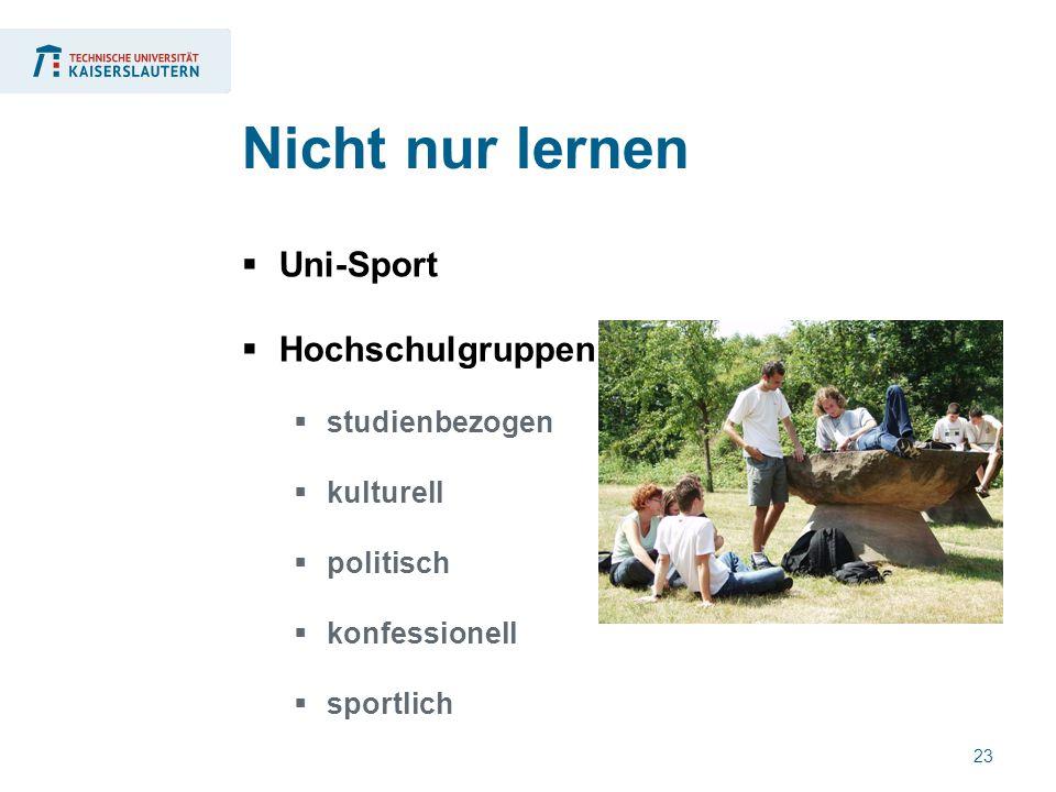 23  Uni-Sport  Hochschulgruppen  studienbezogen  kulturell  politisch  konfessionell  sportlich Nicht nur lernen