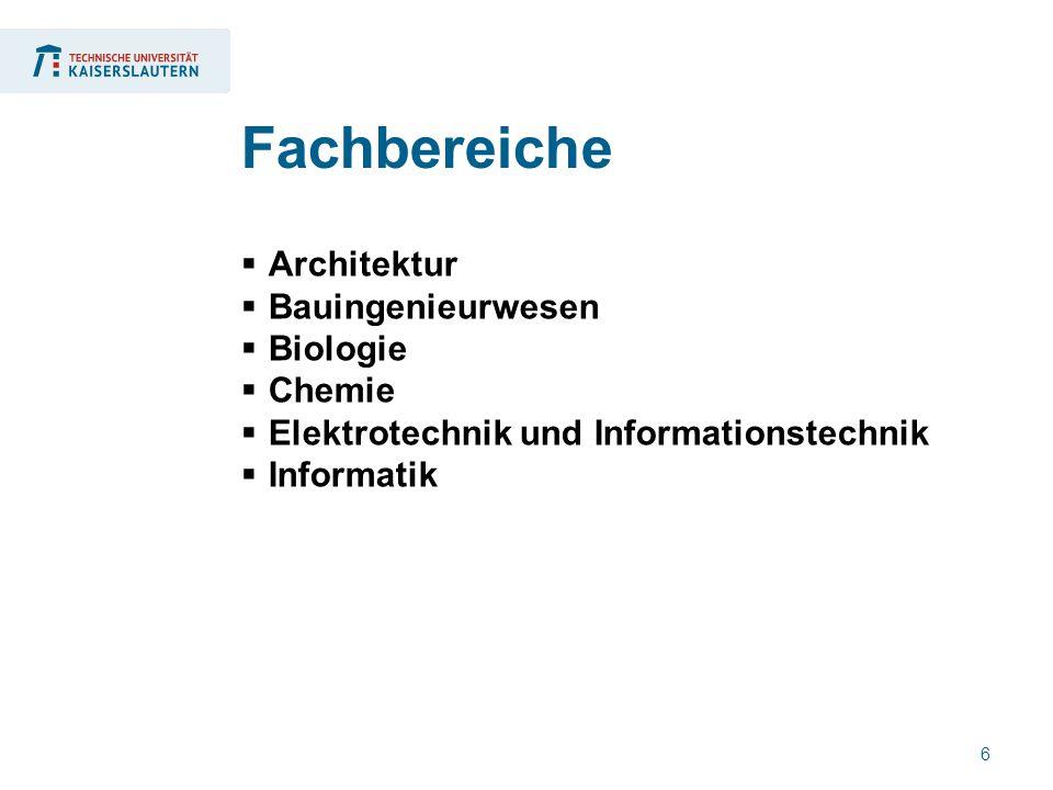 6  Architektur  Bauingenieurwesen  Biologie  Chemie  Elektrotechnik und Informationstechnik  Informatik Fachbereiche