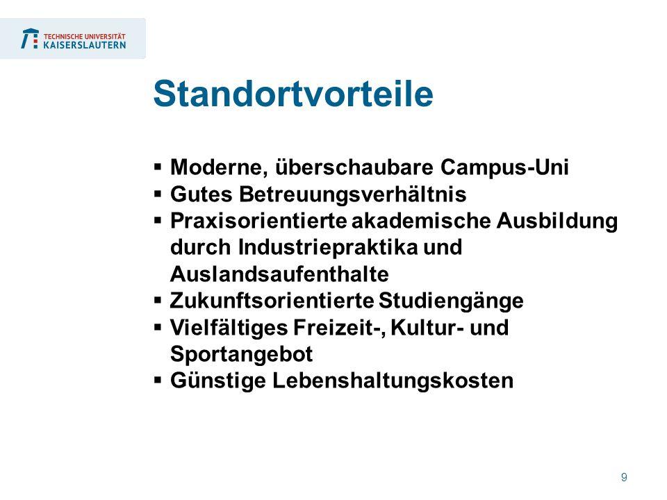 9  Moderne, überschaubare Campus-Uni  Gutes Betreuungsverhältnis  Praxisorientierte akademische Ausbildung durch Industriepraktika und Auslandsaufe