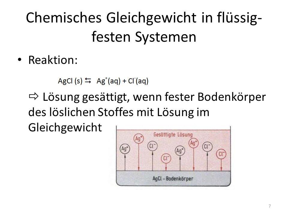 Chemisches Gleichgewicht in flüssig- festen Systemen Reaktion:  Lösung gesättigt, wenn fester Bodenkörper des löslichen Stoffes mit Lösung im Gleichg