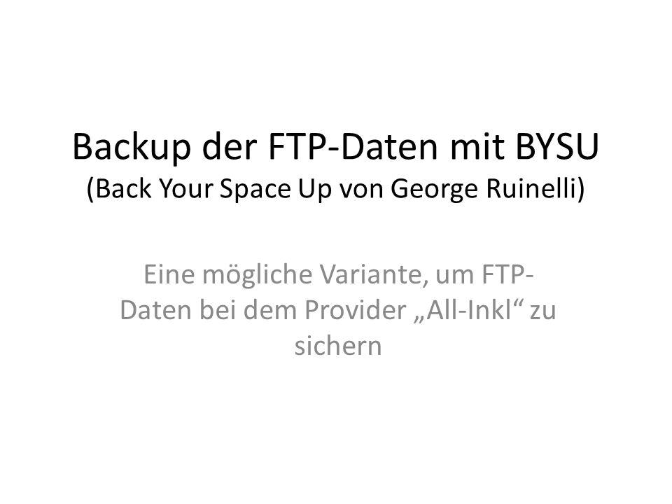 """Backup der FTP-Daten mit BYSU Download der Zip-Datei """"bysu.zip von folgender Webseite: http://www.ruinelli.ch/web/bysu 10.09.2014 Backup der FTP-Daten mit BYSU, Autor: Joachim Scholtysik 2"""