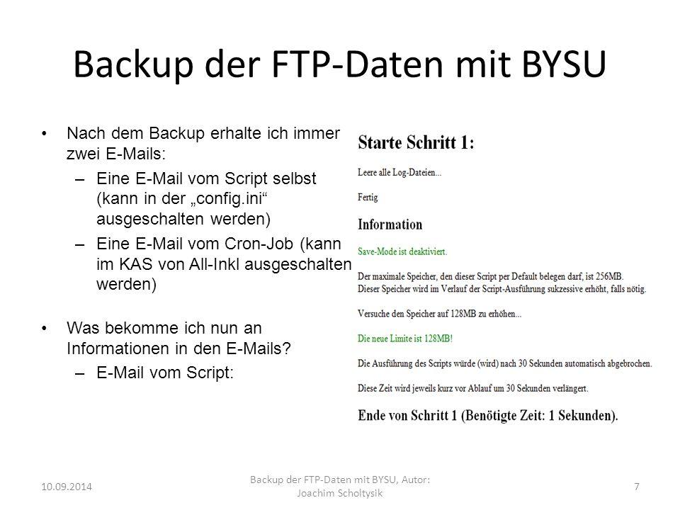 """Backup der FTP-Daten mit BYSU Nach dem Backup erhalte ich immer zwei E-Mails: –Eine E-Mail vom Script selbst (kann in der """"config.ini ausgeschalten werden) –Eine E-Mail vom Cron-Job (kann im KAS von All-Inkl ausgeschalten werden) Was bekomme ich nun an Informationen in den E-Mails."""