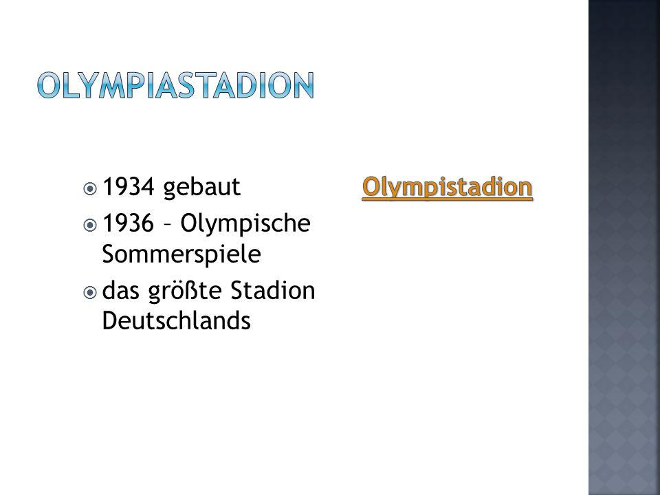  1934 gebaut  1936 – Olympische Sommerspiele  das größte Stadion Deutschlands