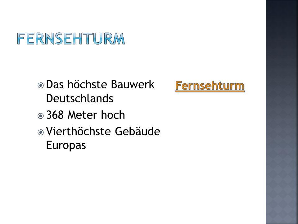  Das höchste Bauwerk Deutschlands  368 Meter hoch  Vierthöchste Gebäude Europas