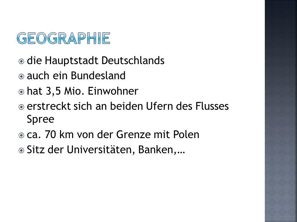 die Hauptstadt Deutschlands  auch ein Bundesland  hat 3,5 Mio. Einwohner  erstreckt sich an beiden Ufern des Flusses Spree  ca. 70 km von der Gr