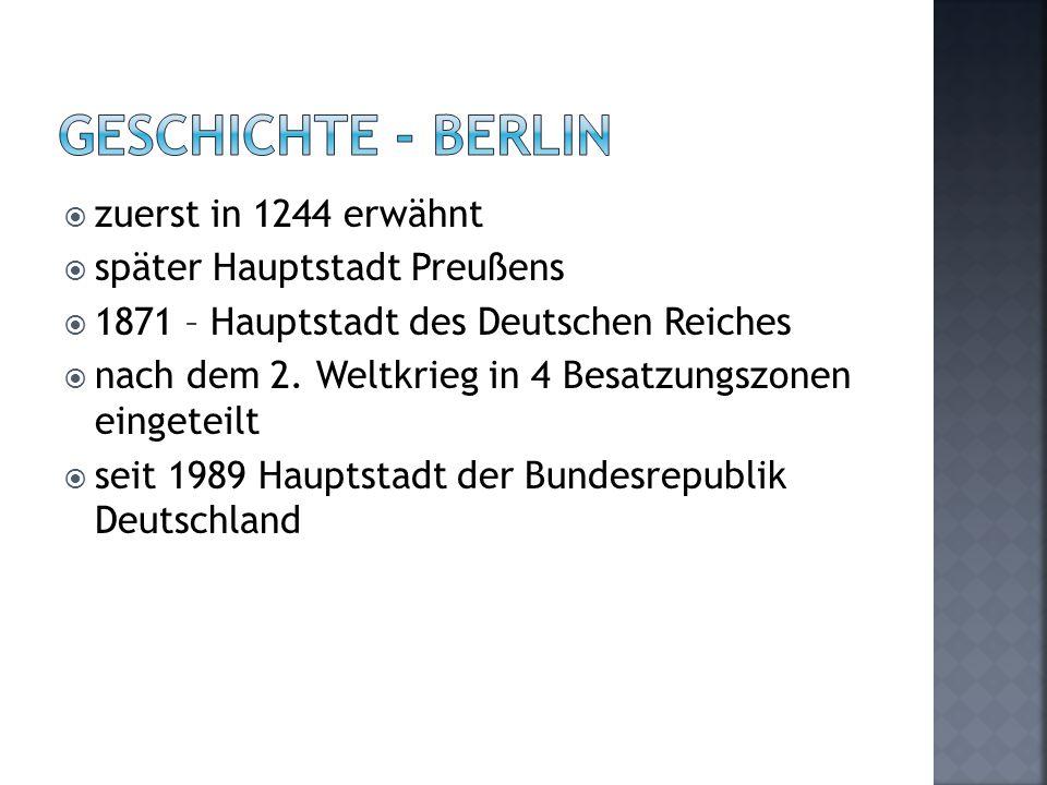  zuerst in 1244 erwähnt  später Hauptstadt Preußens  1871 – Hauptstadt des Deutschen Reiches  nach dem 2. Weltkrieg in 4 Besatzungszonen eingeteil