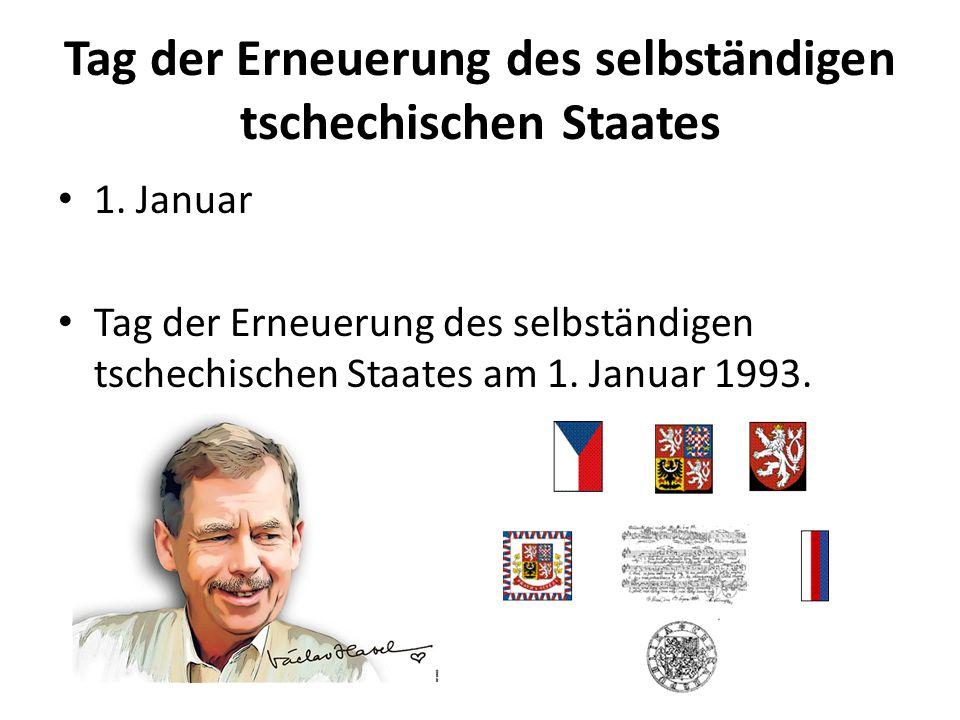 Tag der Erneuerung des selbständigen tschechischen Staates 1. Januar Tag der Erneuerung des selbständigen tschechischen Staates am 1. Januar 1993.