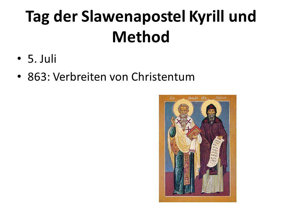 Tag der Slawenapostel Kyrill und Method 5. Juli 863: Verbreiten von Christentum
