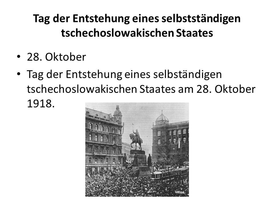 Tag der Entstehung eines selbstständigen tschechoslowakischen Staates 28. Oktober Tag der Entstehung eines selbständigen tschechoslowakischen Staates