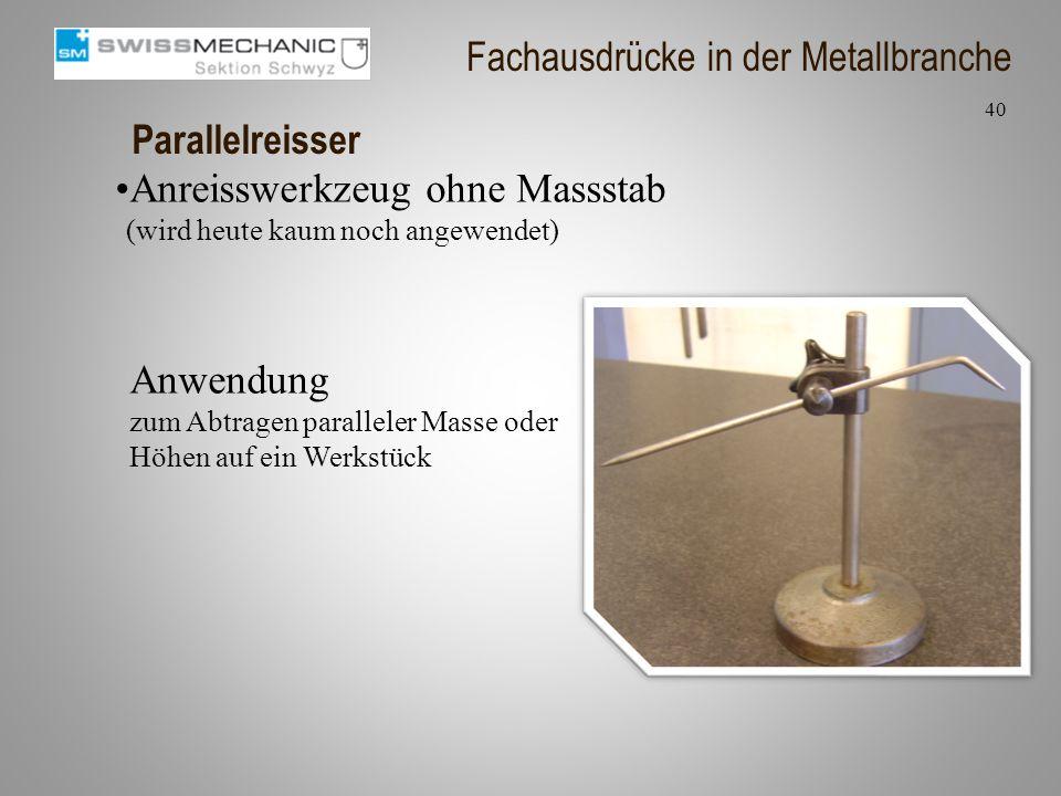 Parallelreisser Anreisswerkzeug ohne Massstab (wird heute kaum noch angewendet) 40 Fachausdrücke in der Metallbranche Anwendung zum Abtragen parallele