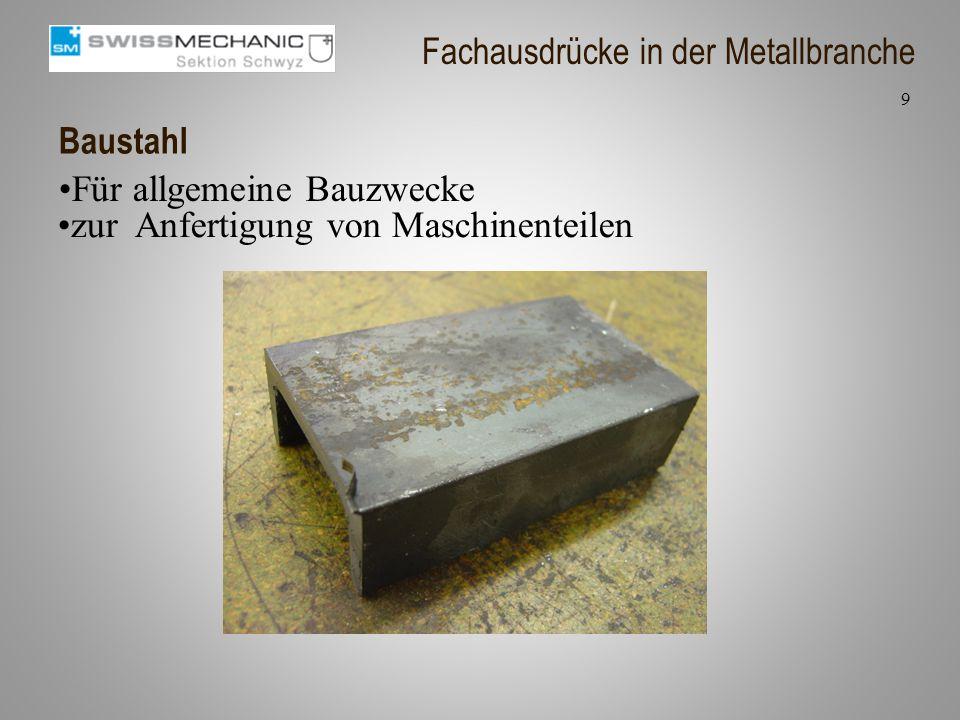 Baustahl Für allgemeine Bauzwecke zur Anfertigung von Maschinenteilen 9 Fachausdrücke in der Metallbranche