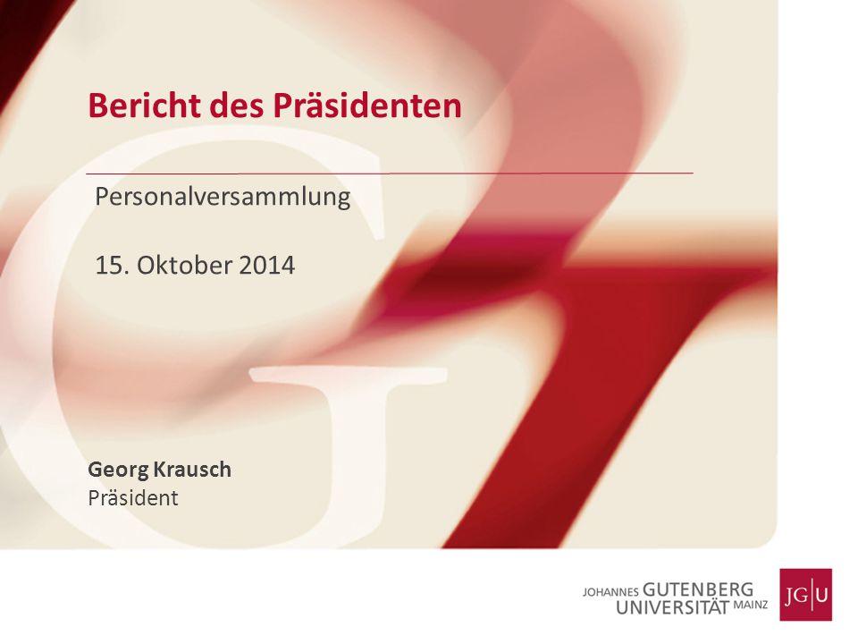 Bericht des Präsidenten Personalversammlung 15. Oktober 2014 Georg Krausch Präsident