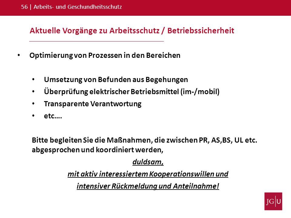 Aktuelle Vorgänge zu Arbeitsschutz / Betriebssicherheit 56   Arbeits- und Geschundheitsschutz Optimierung von Prozessen in den Bereichen Umsetzung von