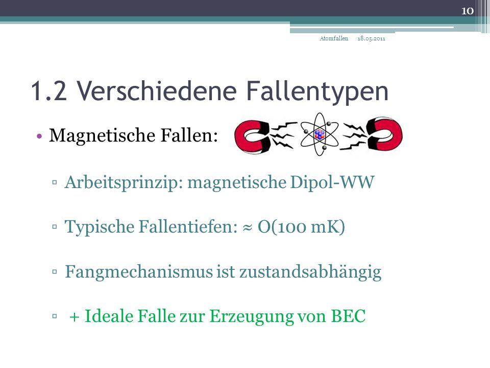 1.2 Verschiedene Fallentypen Magnetische Fallen: ▫Arbeitsprinzip: magnetische Dipol-WW ▫Typische Fallentiefen: ≈ O(100 mK) ▫Fangmechanismus ist zustan