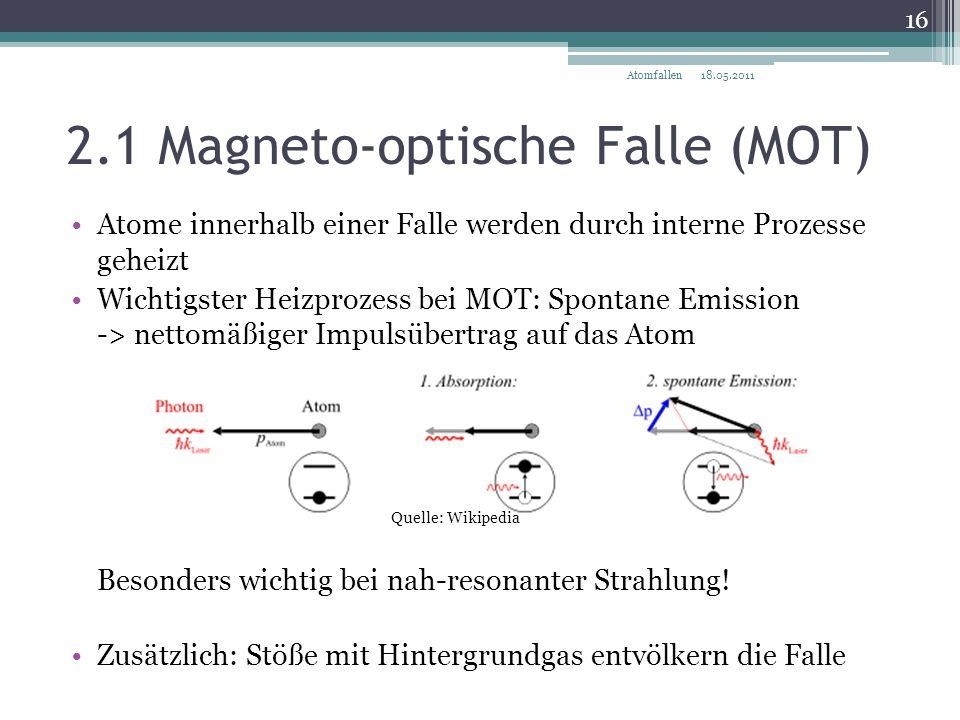 2.1 Magneto-optische Falle (MOT) 18.05.2011 16 Atomfallen Atome innerhalb einer Falle werden durch interne Prozesse geheizt Wichtigster Heizprozess be
