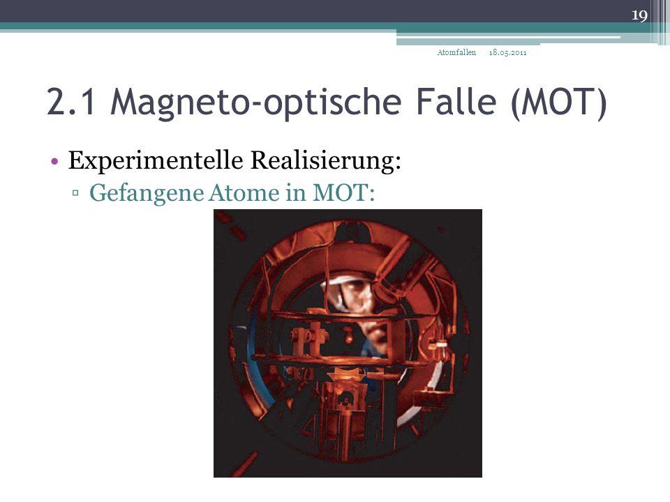 2.1 Magneto-optische Falle (MOT) 18.05.2011 19 Atomfallen Experimentelle Realisierung: ▫Gefangene Atome in MOT: