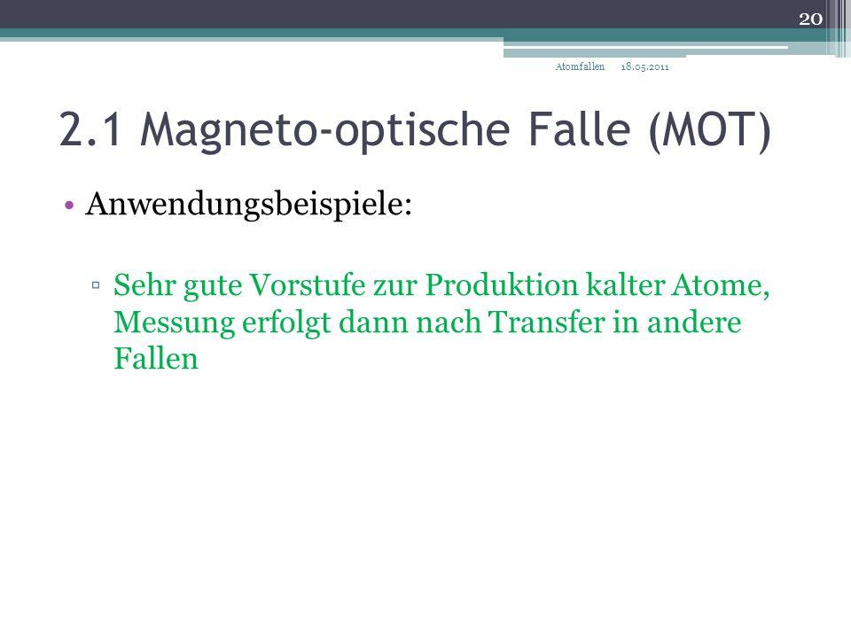 2.1 Magneto-optische Falle (MOT) 18.05.2011 20 Atomfallen Anwendungsbeispiele: ▫Sehr gute Vorstufe zur Produktion kalter Atome, Messung erfolgt dann n