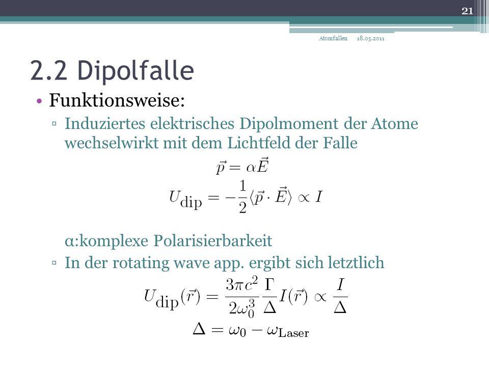 2.2 Dipolfalle Funktionsweise: ▫Induziertes elektrisches Dipolmoment der Atome wechselwirkt mit dem Lichtfeld der Falle α:komplexe Polarisierbarkeit ▫