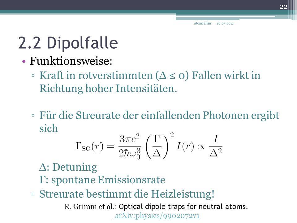 2.2 Dipolfalle Funktionsweise: ▫Kraft in rotverstimmten (Δ ≤ 0) Fallen wirkt in Richtung hoher Intensitäten. ▫Für die Streurate der einfallenden Photo