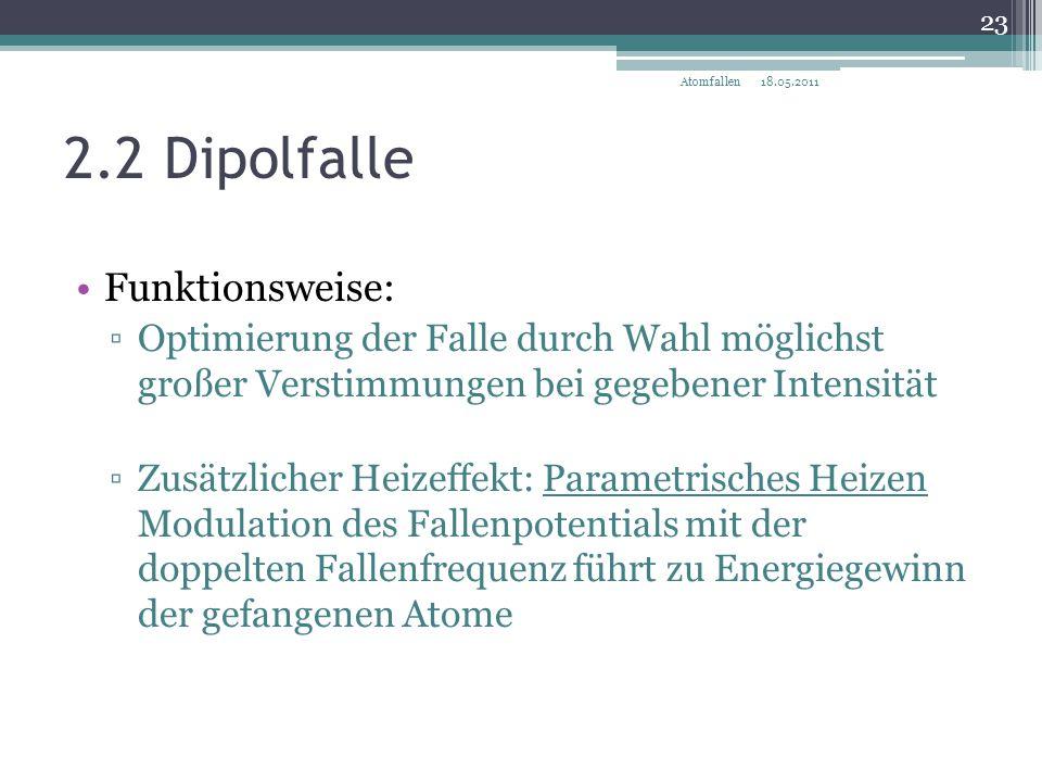 2.2 Dipolfalle Funktionsweise: ▫Optimierung der Falle durch Wahl möglichst großer Verstimmungen bei gegebener Intensität ▫Zusätzlicher Heizeffekt: Par