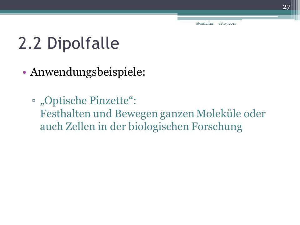 """2.2 Dipolfalle Anwendungsbeispiele: ▫""""Optische Pinzette"""": Festhalten und Bewegen ganzen Moleküle oder auch Zellen in der biologischen Forschung 18.05."""