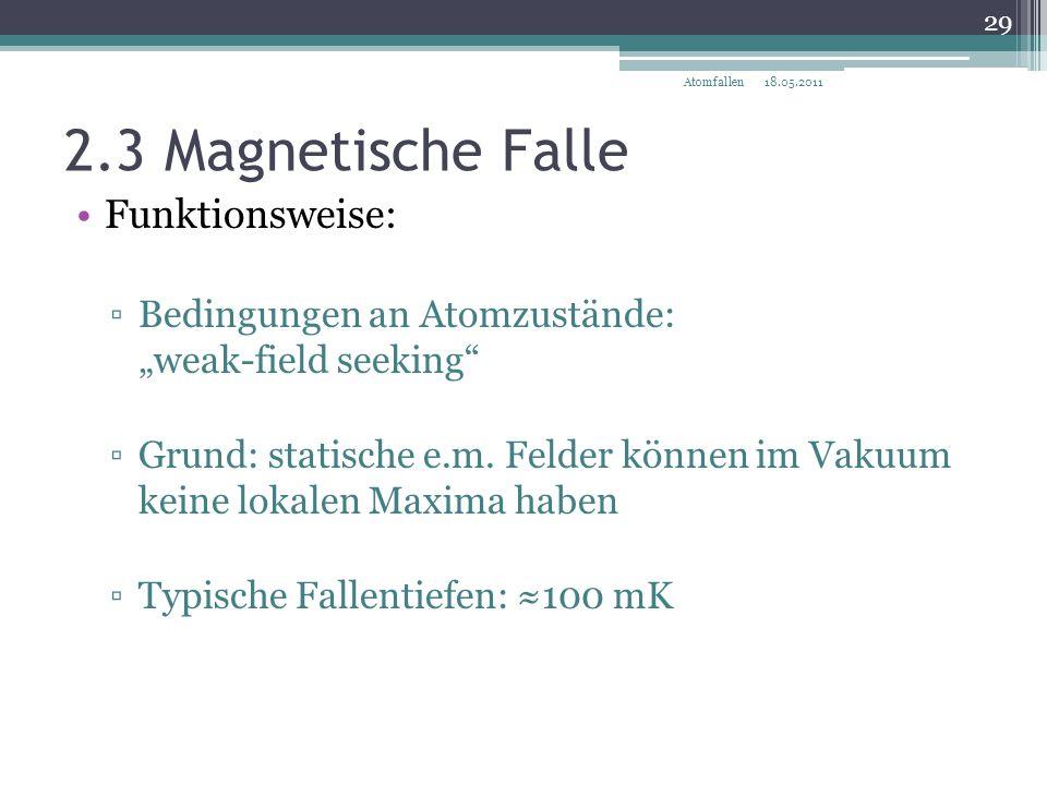 """2.3 Magnetische Falle Funktionsweise: ▫Bedingungen an Atomzustände: """"weak-field seeking"""" ▫Grund: statische e.m. Felder können im Vakuum keine lokalen"""