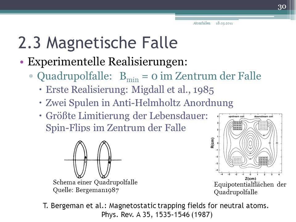 2.3 Magnetische Falle Experimentelle Realisierungen: ▫Quadrupolfalle: B min = 0 im Zentrum der Falle  Erste Realisierung: Migdall et al., 1985  Zwei