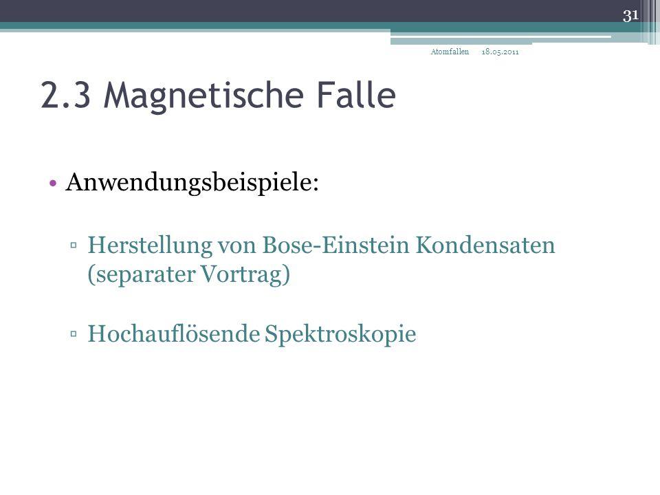 2.3 Magnetische Falle Anwendungsbeispiele: ▫Herstellung von Bose-Einstein Kondensaten (separater Vortrag) ▫Hochauflösende Spektroskopie 18.05.2011 31