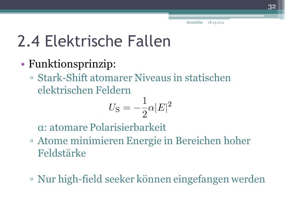 2.4 Elektrische Fallen Funktionsprinzip: ▫Stark-Shift atomarer Niveaus in statischen elektrischen Feldern α: atomare Polarisierbarkeit ▫Atome minimier