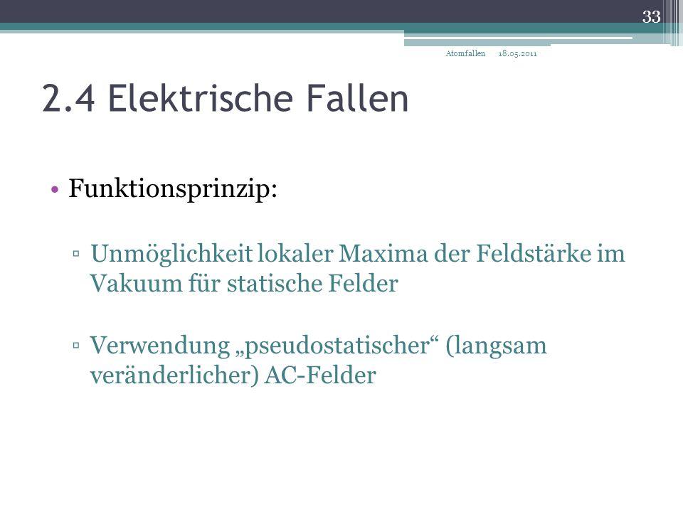 """2.4 Elektrische Fallen Funktionsprinzip: ▫Unmöglichkeit lokaler Maxima der Feldstärke im Vakuum für statische Felder ▫Verwendung """"pseudostatischer"""" (l"""