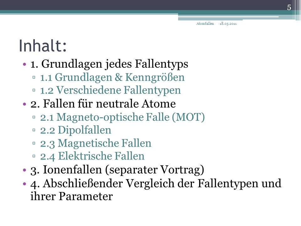 2.2 Dipolfalle Rotverstimmte Fallen: ▫Standing-wave trap: ▫Extrem guter Einschluss in axialer Richtung (Bäuche der Stehwelle) ▫Ausdehnung der Falle: O (λ) axial 18.05.2011 26 Atomfallen