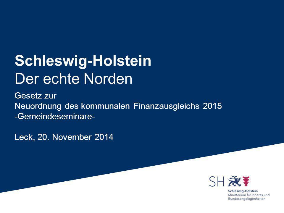 Schleswig-Holstein Der echte Norden Gesetz zur Neuordnung des kommunalen Finanzausgleichs 2015 -Gemeindeseminare- Leck, 20. November 2014