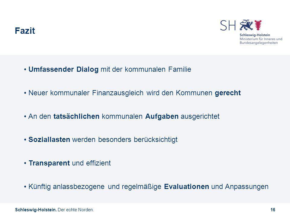 Schleswig-Holstein. Der echte Norden.16 Fazit Umfassender Dialog mit der kommunalen Familie Neuer kommunaler Finanzausgleich wird den Kommunen gerecht