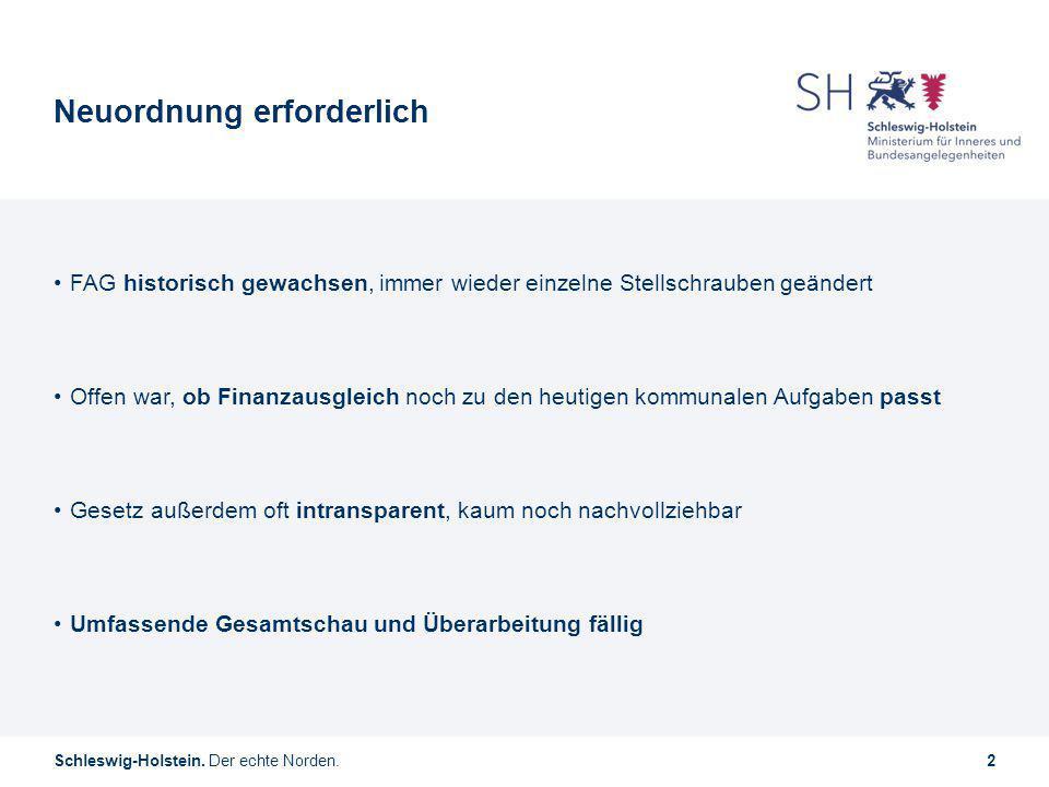 Schleswig-Holstein. Der echte Norden.2 Neuordnung erforderlich FAG historisch gewachsen, immer wieder einzelne Stellschrauben geändert Offen war, ob F