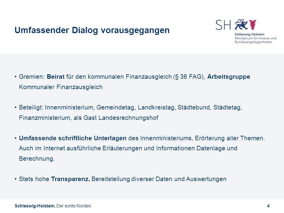 Schleswig-Holstein. Der echte Norden.4 Umfassender Dialog vorausgegangen Gremien: Beirat für den kommunalen Finanzausgleich (§ 36 FAG), Arbeitsgruppe