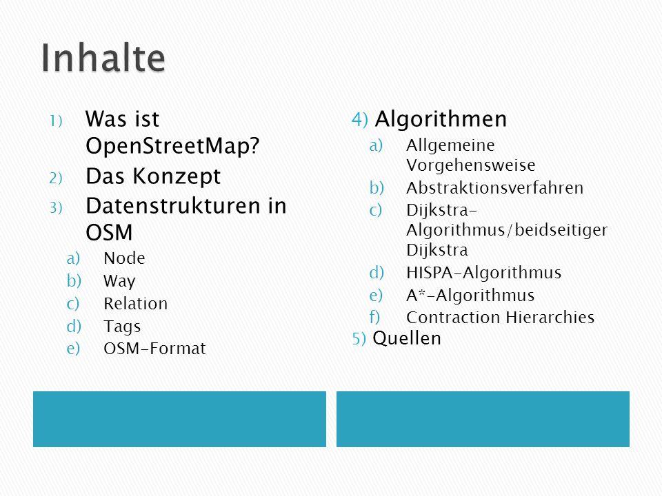 1) Was ist OpenStreetMap? 2) Das Konzept 3) Datenstrukturen in OSM a)Node b)Way c)Relation d)Tags e)OSM-Format 4) Algorithmen a)Allgemeine Vorgehenswe