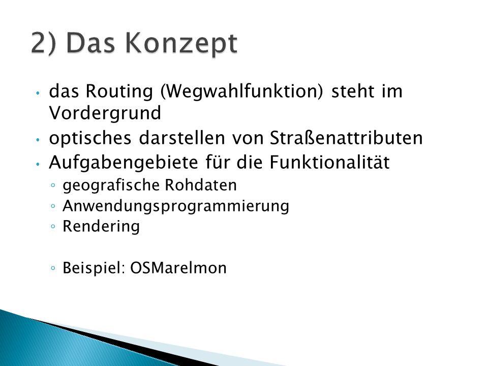 das Routing (Wegwahlfunktion) steht im Vordergrund optisches darstellen von Straßenattributen Aufgabengebiete für die Funktionalität ◦ geografische Ro