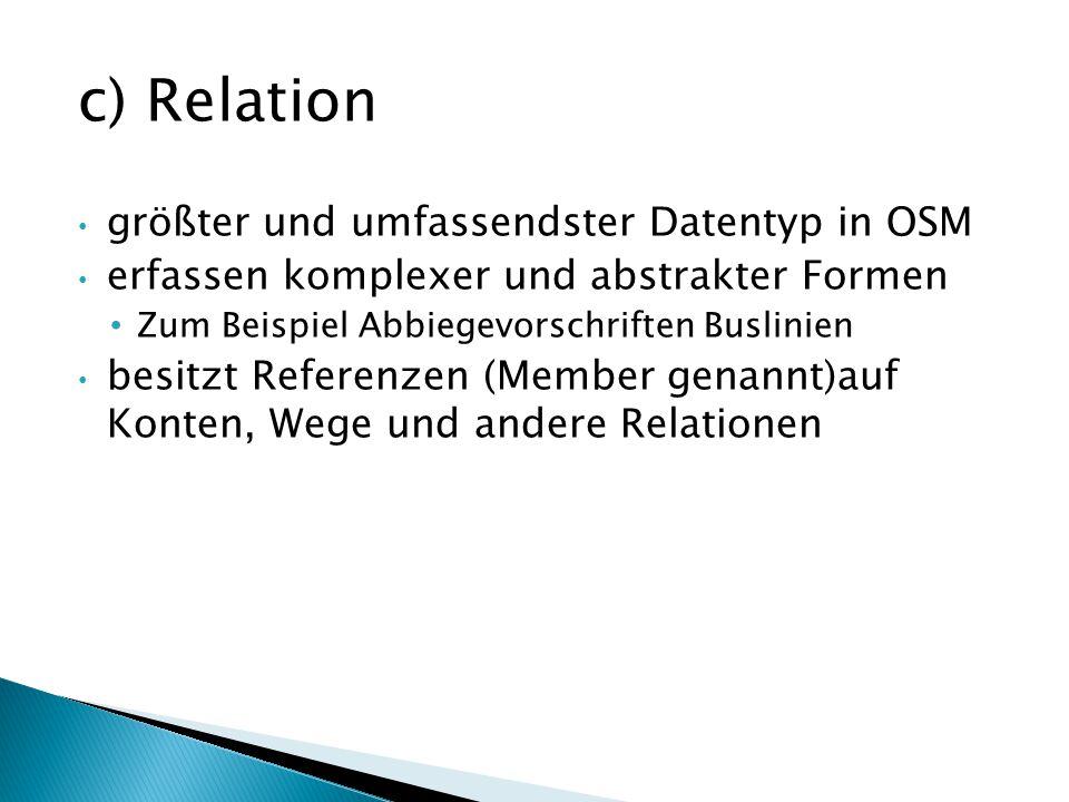 c) Relation größter und umfassendster Datentyp in OSM erfassen komplexer und abstrakter Formen Zum Beispiel Abbiegevorschriften Buslinien besitzt Refe