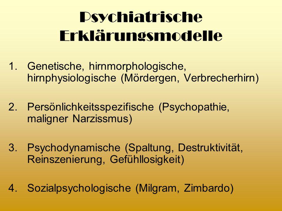 Psychiatrische Erklärungsmodelle 1.Genetische, hirnmorphologische, hirnphysiologische (Mördergen, Verbrecherhirn) 2.Persönlichkeitsspezifische (Psycho