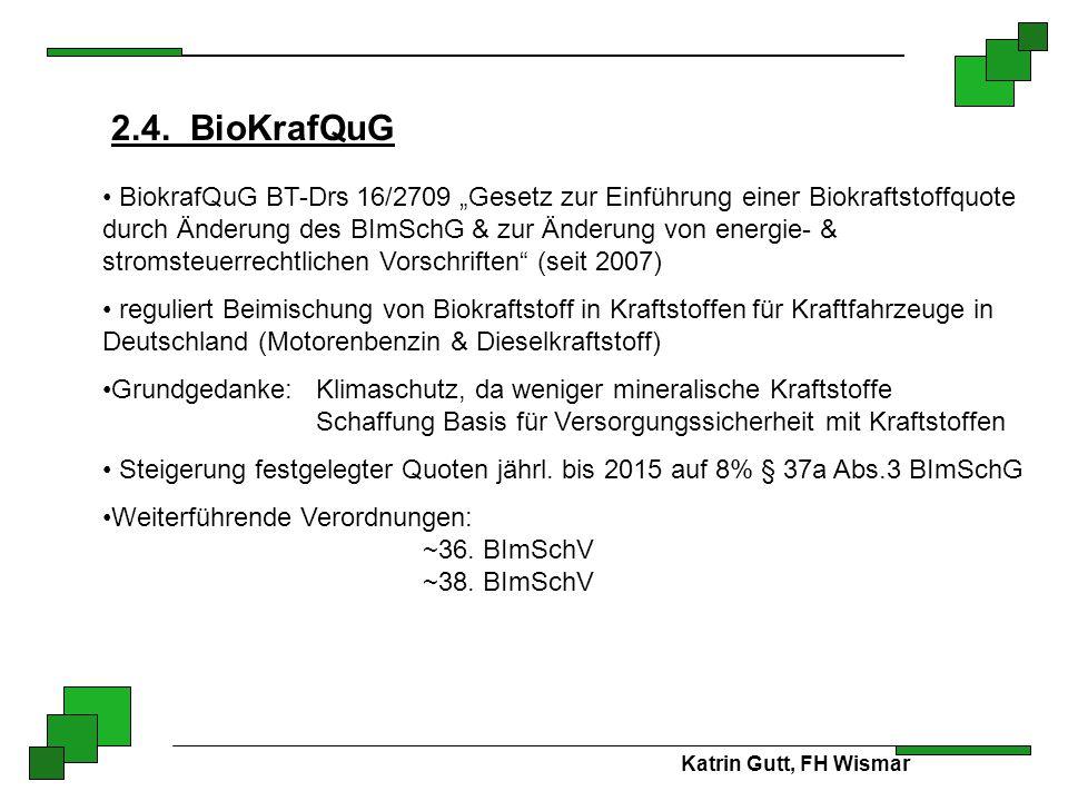 """Katrin Gutt, FH Wismar 2.4. BioKrafQuG BiokrafQuG BT-Drs 16/2709 """"Gesetz zur Einführung einer Biokraftstoffquote durch Änderung des BImSchG & zur Ände"""