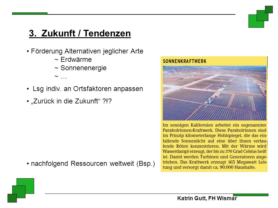 Katrin Gutt, FH Wismar 3. Zukunft / Tendenzen Förderung Alternativen jeglicher Arte ~ Erdwärme ~ Sonnenenergie ~ … Lsg indiv. an Ortsfaktoren anpassen