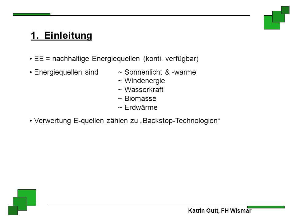 1. Einleitung EE = nachhaltige Energiequellen (konti. verfügbar) Energiequellen sind ~ Sonnenlicht & -wärme ~ Windenergie ~ Wasserkraft ~ Biomasse ~ E