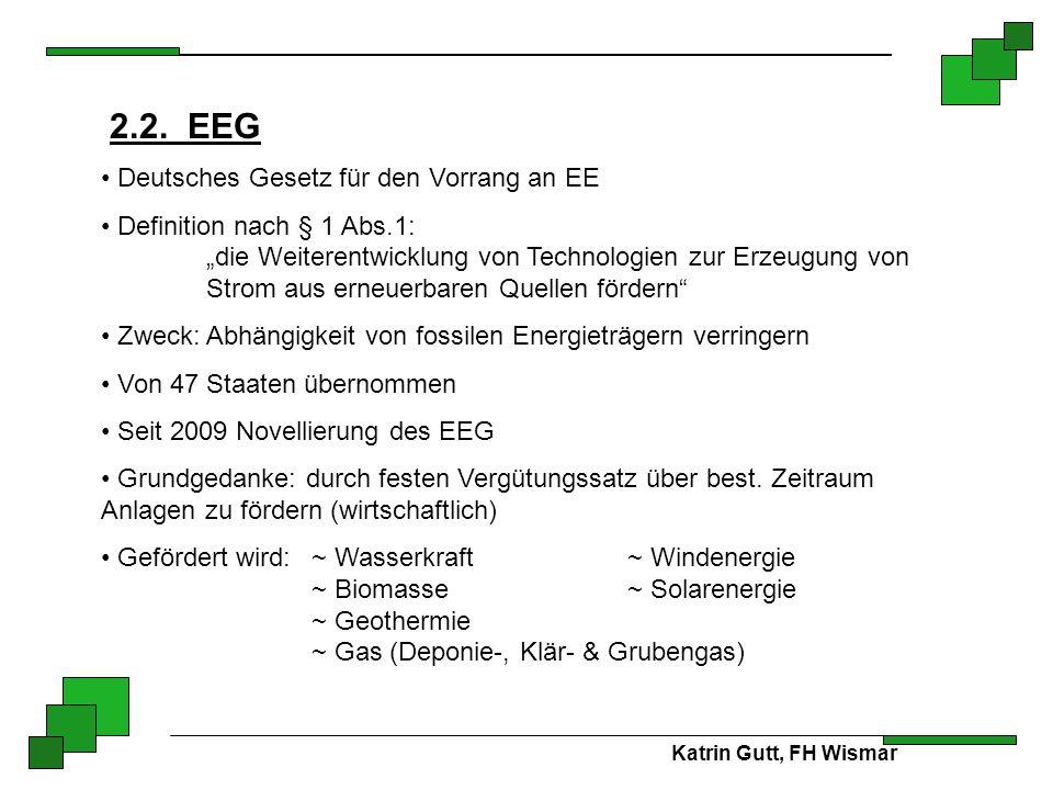 """Katrin Gutt, FH Wismar 2.2. EEG Deutsches Gesetz für den Vorrang an EE Definition nach § 1 Abs.1: """"die Weiterentwicklung von Technologien zur Erzeugun"""