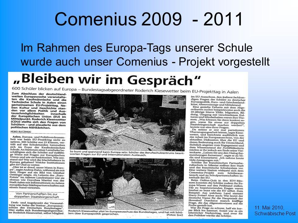 Comenius 2009 - 2011 Im Rahmen des Europa-Tags unserer Schule wurde auch unser Comenius - Projekt vorgestellt 11.