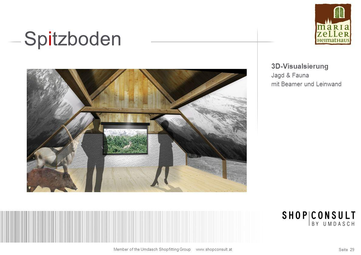 Seite 29 Member of the Umdasch Shopfitting Group www.shopconsult.at Spitzboden 3D-Visualsierung Jagd & Fauna mit Beamer und Leinwand
